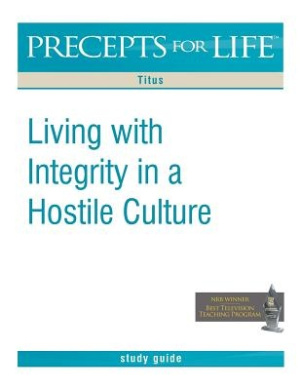 Precepts for Life Study Guide: Living with Integrity in a Hostile Culture (Titus)