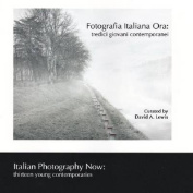 Fotografia Italiana Ora / Italian Photography Now