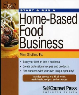 Start & Run a Home-Based Food Business  : Turn Your Kitchen Into a Business. (Start and Run a)