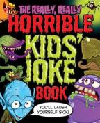 The Really, Really Horrible Kids' Joke Book