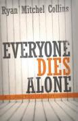 Everyone Dies Alone