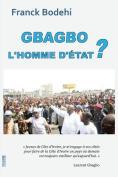 Gbagbo: L'Homme D'Etat? [FRE]