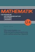 Ubungsaufgaben Zur Wahrscheinlichkeitsrechnung Und Mathematischen Statistik  [GER]