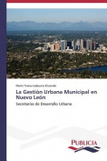 La Gestion Urbana Municipal En Nuevo Leon [Spanish]