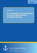 An Investigaton into Authetication Security of GSM Algorithm for Mobile Banking