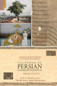 Calendar of Persian Correspondence with and Introduction by Muzaffar Alam and Sanjay Subrahmanyam, Volume IV