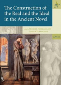 The Construction of the Real and the Ideal in the Ancient Novel