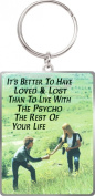 It's Better To Have Loved & Lost Than To Live With The Psycho The Rest Of Your Life - Metal Keyring