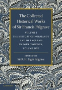 The Collected Historical Works of Sir Francis Palgrave, K.H.: Volume 1