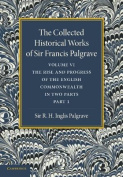 The Collected Historical Works of Sir Francis Palgrave, K.H.: Volume 6
