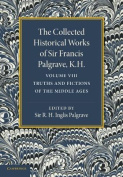 The Collected Historical Works of Sir Francis Palgrave, K.H.: Volume 8
