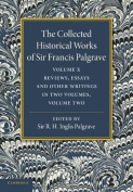 The Collected Historical Works of Sir Francis Palgrave, K.H