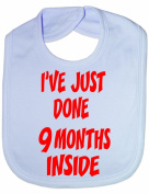 I've Just Done 9 Months Inside- Funny Baby/Toddler/Newborn Bib - Baby Gift