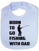 Born To Go Fishing With Dad - Funny Baby/Toddler/Newborn Bib - Baby Gift