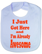 Just Got Here & Awesome - Funny Baby/Toddler/Newborn Bib - Baby Gift