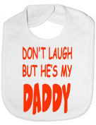 Don't Laugh He's My Daddy - Funny Baby/Toddler/Newborn Bibs - Baby Gift