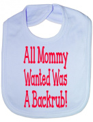 Mommy Only Wanted A Backrub - Funny Baby/Toddler/Newborn Bib - Baby Gift