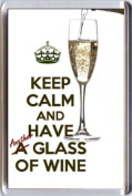 KEEP CALM and HAVE Another GLASS of WINE Fridge Magnet printed on an image of a glass of Sparkling Wine being poured, from our Keep Calm and Carry On series - an original Birthday or Father's Day Gift Idea for less than the cost of a card!