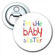I'm The Baby Sister Bottle Opener Fridge Magnet