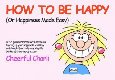How to be Happy: Or Happiness Made Easy