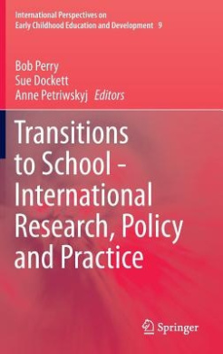 Transitions to School - International Research, Policy and Practice (International Perspectives on Early Childhood Education and Development)