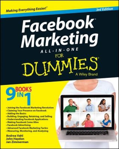 Facebook Marketing All-In-One for Dummies, 3rd Edition by Andrea Vahl.