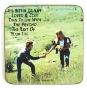 It's Better to have Loved and Lost funny drinks coaster