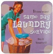 If You Want Same Day Laundry Service... single funny drinks coaster