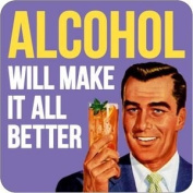 Alcohol will make it all better coaster