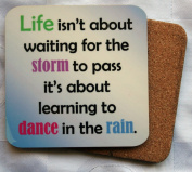 Cork Backed Coaster - life isn't about waiting for the storm to pass...