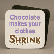 Funny Coaster - Chocolate Makes Your Clothes Shrink