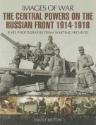 The Central Powers on the Russian Front 1914 -1918