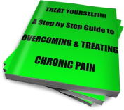 Treat Yourself!!!! A Step by Step Guide to Overcoming & Treating Chronic Pain