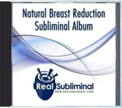 Natural Breast Reduction Subliminal CD