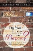 Do You Live on Purpose?
