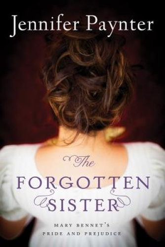 The Forgotten Sister: Mary Bennet's Pride and Prejudice by Jennifer Paynter.