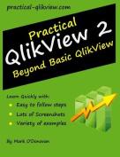 Practical Qlikview 2 - Beyond Basic Qlikview