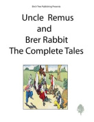 Uncle Remus and Brer Rabbit the Complete Tales [Large Print]