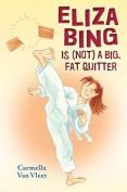 Eliza Bing Is (Not) a Big, Fat Quitter