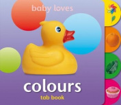 Colours (Teach Your Toddler Tab Books) [Board book]