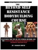 Beyond Self Resistance Bodybuilding Course