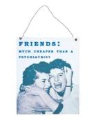 Retro Friends Much Cheaper Than Psychiatrist Metal Sign