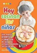 Hoy Cocinan Los Ninos/ Today the Children Cook