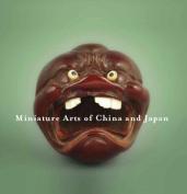 Miniature Arts of China and Japan (Bilingual)