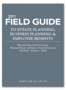 Field Guide to Estate Planning, Business Planning & Employee Benefits 2011 (Annual)