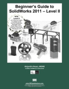 Beginner's Guide to Solidworks 2011 Level II