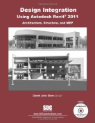 Design Integration Using Autodesk Revit 2011 (Architecture, Structure & Mep)