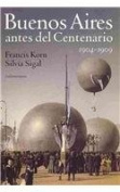Buenos Aires antes del centenario / Buenos Aires Before The Centanary