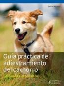 Guia practica de adiestramiento del cachorro / Practical Guide Puppy Training