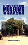 Glimpses into Some Museums of Havana